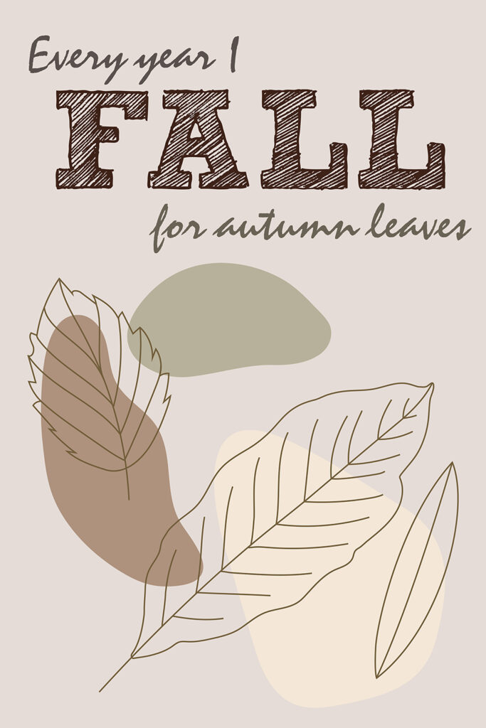 Free Printable Every Year I Fall for Autumn Leaves